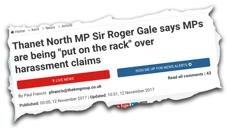 "Press cutting: Thanet North MP Sir Roger Gale says MPs are being ""put on the rack"" over harassment claims"